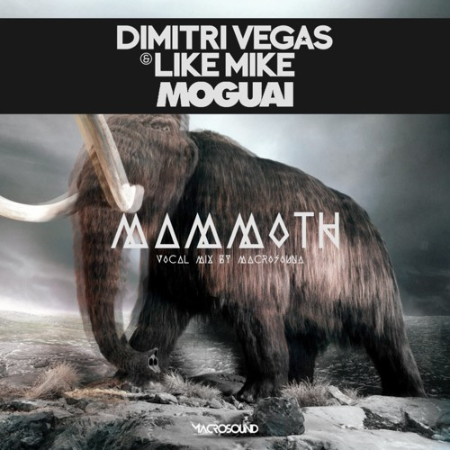 Dimitri Vegas & Like Mike & Moguai - Mammoth (Vocal Mix)