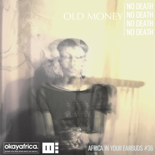 AFRICA IN YOUR EARBUDS #36: OLD MONEY - 'NO DEATH'