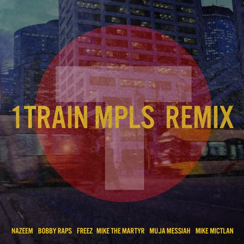 "NAZEEM | BOBBY RAPS | FREEZ | MIKE THE MARTYR | MUJA MESSIAH | MIKE MICTLAN ""1 TRAIN (MPLS REMIX)"""