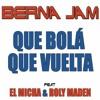 Berna Jam ft. El Micha & Roly Maden - Que Bola Que Vuelta