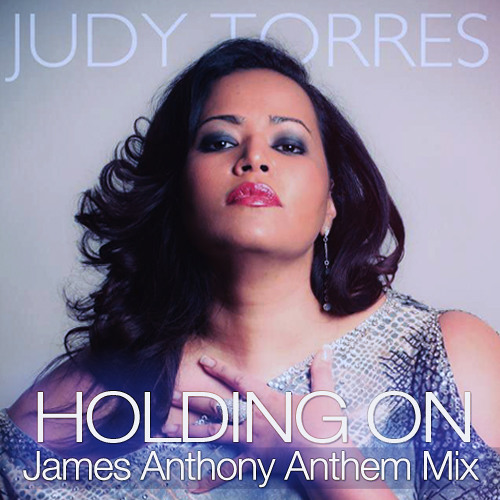 Judy Torres- Holding On (James Anthony's Anthem Mix)