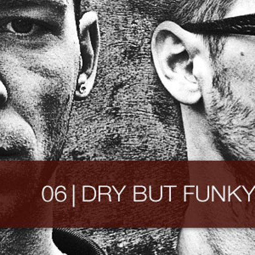 06 | Dry But Funky