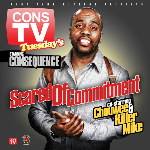 "ConsTV Tuesday's ""Scared of Commitment"" by Consequence co-starring Chuuwee & Killer Mike"