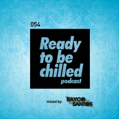 READY To Be CHILLED Podcast 054 mixed by Rayco Santos