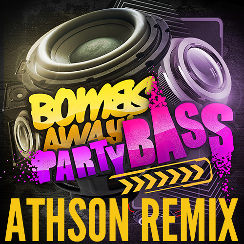 Party Bass (Athson Remix) - Bombs Away