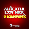 Alex Xela & Eddy Nick - 2 Vampires (Original Mix) Now On Sale Amazing Digital Sound