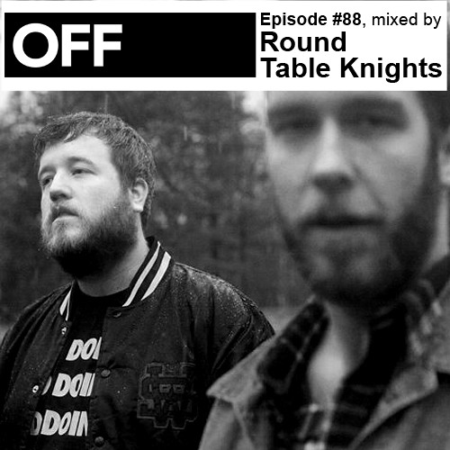 OFF Recordings Podcast Episode #88, mixed by Round Table Knights