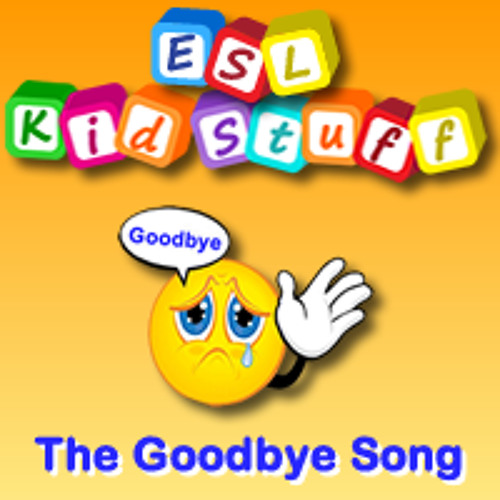 the goodbye song by esl kidstuff playlists on soundcloud