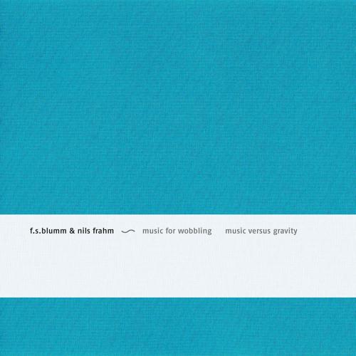 F.S.Blumm & Nils Frahm - Music for Wobbling Music versus Gravity