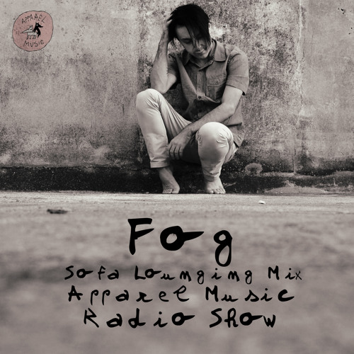 Apparel Music Radio show: Fog - Sofa Lounging Mix