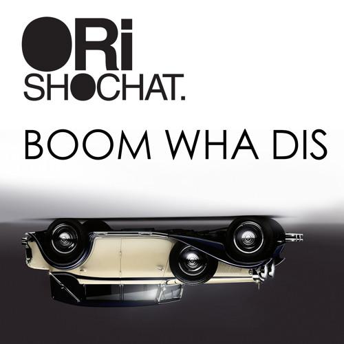 Ori Shochat - Boom Wha Dis [Free DL]