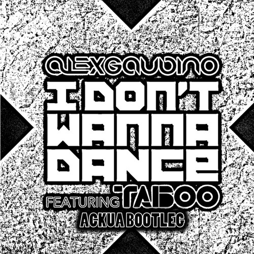 Alex Gaudino ft. Taboo - I dont wanna dance (Ackua Radio Bootleg)
