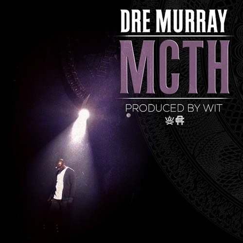 Dre Murray - MCTH (Prod. by Wit)