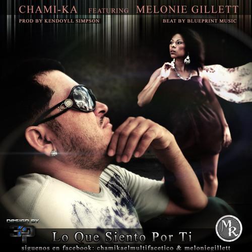 Lo Que Siento Por Ti by Chami-Ka Featuring Melonie Gillett