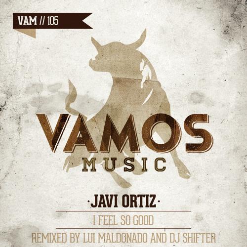 Javi Ortiz - I Feel So Good (Lui Maldonado Vamos Remix)