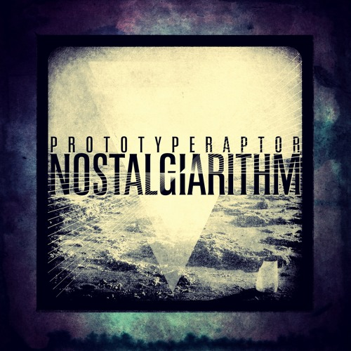 PrototypeRaptor - Nostalgiarithm [Out now - Bandcamp]