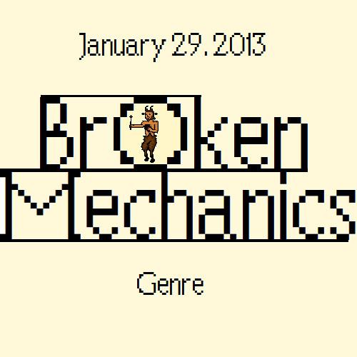 Broken Mechanics - January 29, 2013 - Genre