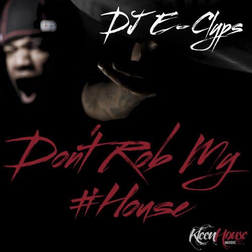 """DJ E-Clyps """"Don't Rob My House"""" (Original Mix)"""
