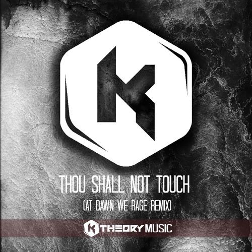 REMIX | Aniki, K Theory - Thou Shall Not Touch (At Dawn We Rage Remix)