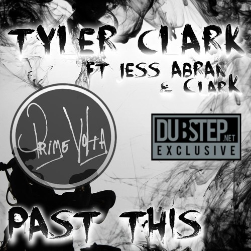 Past This by Tyler Clark ft ClarK and Jess Abran - Dubstep.NET Exclusive