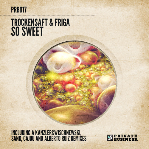 TrockenSaft ft Friga - So Sweet (Original Mix) [Private. Buisness] OUT SOON