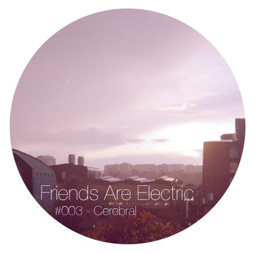 Friends Are Electric Podcast #003 - Cerebral