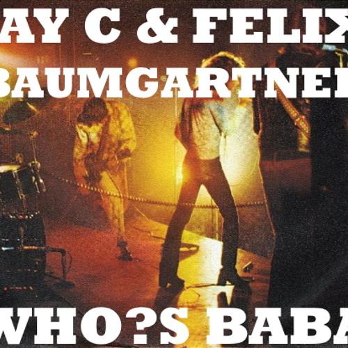Jay C & Felix Baumgartner - Who?s Baba (FREE DOWNLOAD)