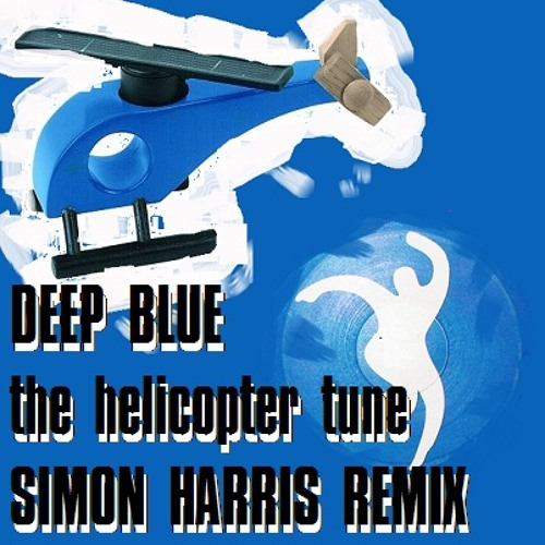 Deep Blue - The Helicopter Tune (Simon Harris 2013 Future Jungle Remix)