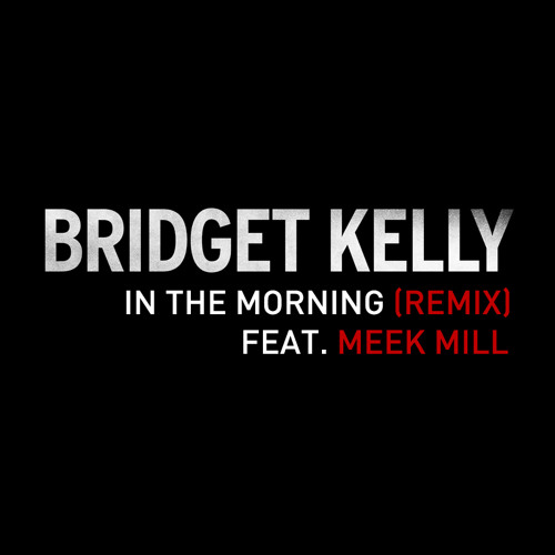 In The Morning Remix ft. Meek Mill
