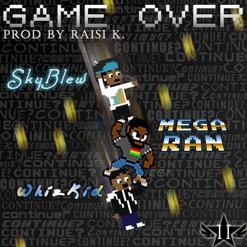 SkyBlew x Mega Ran x WhizKid - Game Over [Prod. Raisi K.]