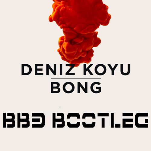 Deniz Koyu - Bong (BB3 Bootleg)