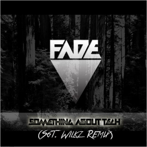 Fade - Something About Tech (Sgt. Wilkz Remix) [Free Download]