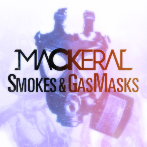 Mackeral - Smokes And GasMasks (Original Mix) CLICK THE BUY BUTTON FOR FREE DOWNLOAD