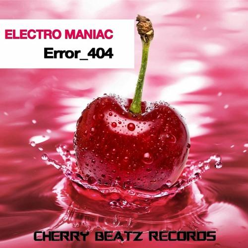 Electro Maniac - Error_404 (Original Mix) [Cherry Beatz Records]