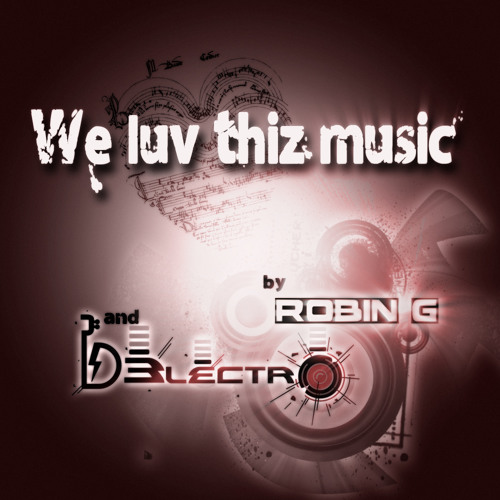 Robin G & D3lectro - We Luv Thiz Music (EP) |OUT NOW! on Lyon Echo Records|