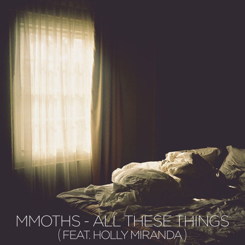 MMOTHS - All These Things (Ft. Holly Miranda)