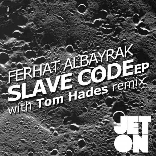 Ferhat Albayrak - Slave Code (Tom Hades Remix) [Jeton Records]