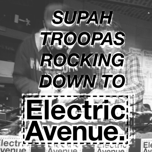 Supah Troopas Rocking Down To Electric Avenue.