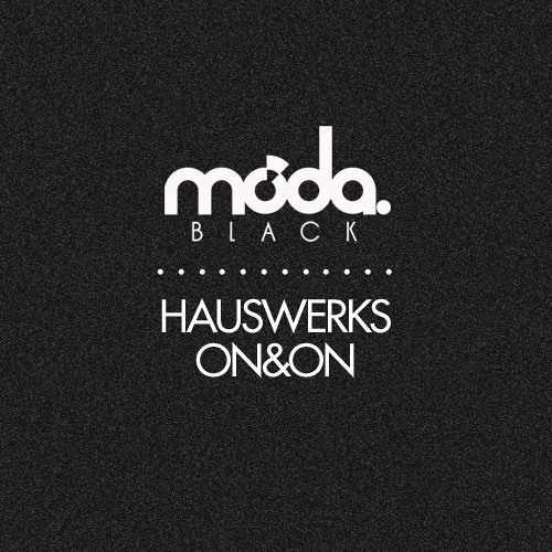Hauswerks - On & On [Moda Black] (FREE DOWNLOAD COMING SOON)