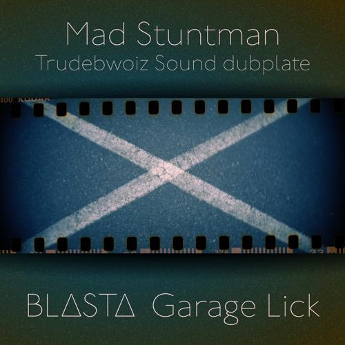 Mad Stuntman - Trudebwoiz Sound dubplate - BL∆ST∆ Garage Lick