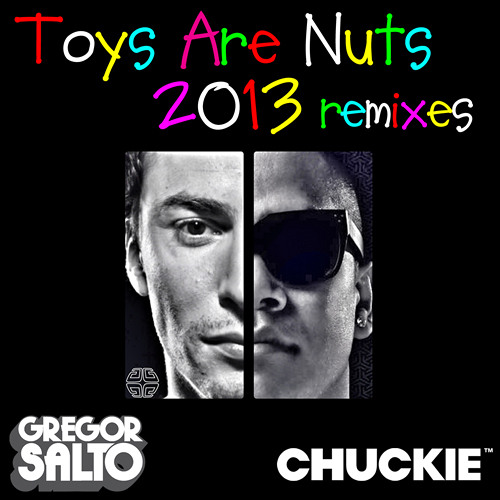 Gregor Salto & Chuckie - Toys Are Nuts 2013 (Alex Louder Trap Mix) *OUT NOW*