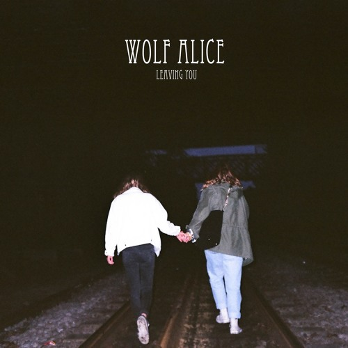 Wolf Alice -Leaving You