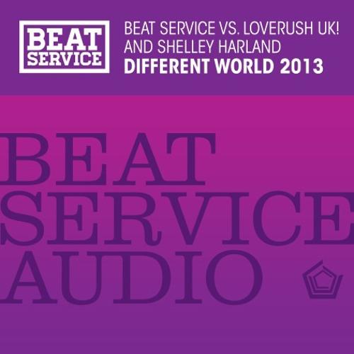Beat Service vs Loverush UK & Shelley Harland - Different World (Loverush UK 2013 Remix)