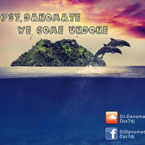 [Free Download] Dys7 & Danomate - We Come Undone