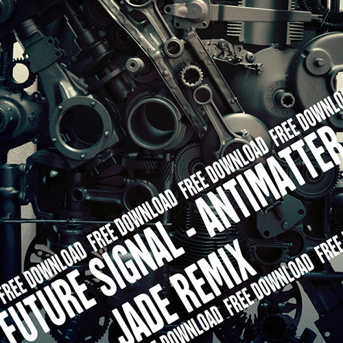 FUTURE SIGNAL - Antimatter (JADE remix)