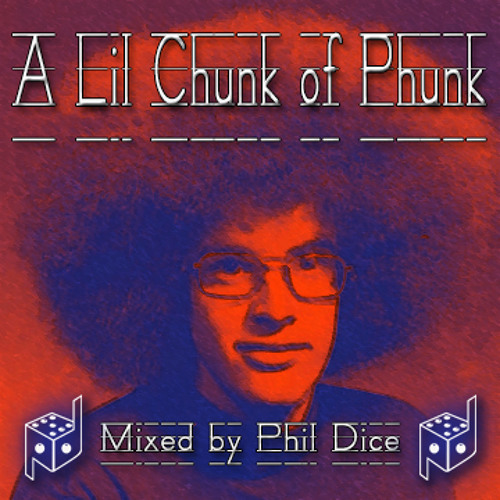 Phil Dice: A Lil Chunk of Phunk