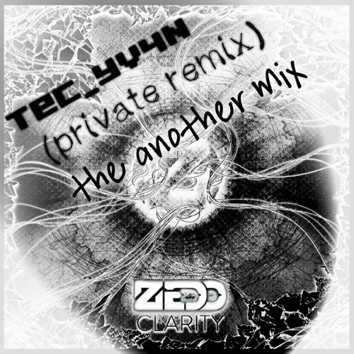 Zedd - Clarity (Tec Yv4N the another mix)