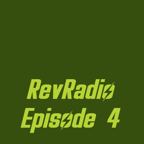 RevRadio Episode 4