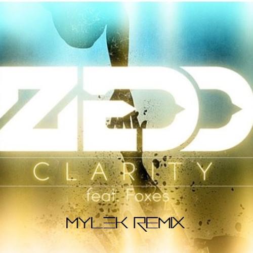 Zedd - Clarity ft. Foxes (MYLEK remix)