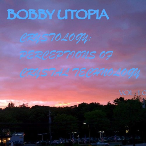 SOUNDS FROM THE EAST BOBBY UTOPIA CRYSTOLOGY: PERCEPTIONS OF CRYSTAL TECHNOLOGY VOL. 1.0